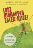 Thumbnail image for Lost, Kidnapped, Eaten Alive! True Stories from a Curious Traveler
