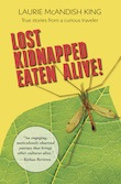Post image for Lost, Kidnapped, Eaten Alive! True Stories from a Curious Traveler